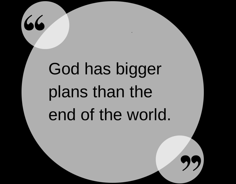 god-has-bigger-plans-than-end-of-the-world 2