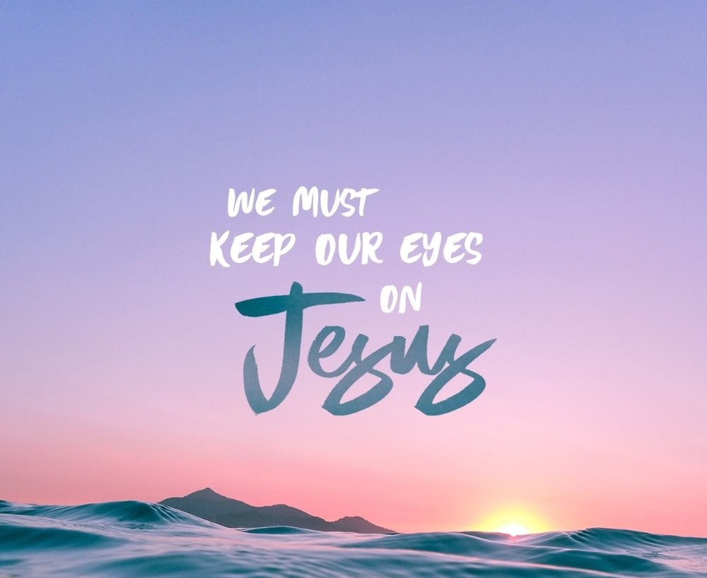 Keep eyes on Jesus 2
